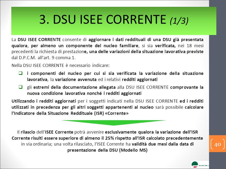 3. DSU ISEE CORRENTE (1/3) La DSU ISEE CORRENTE consente di aggiornare i dati reddituali di una DSU già presentata qualora, per almeno un componente d