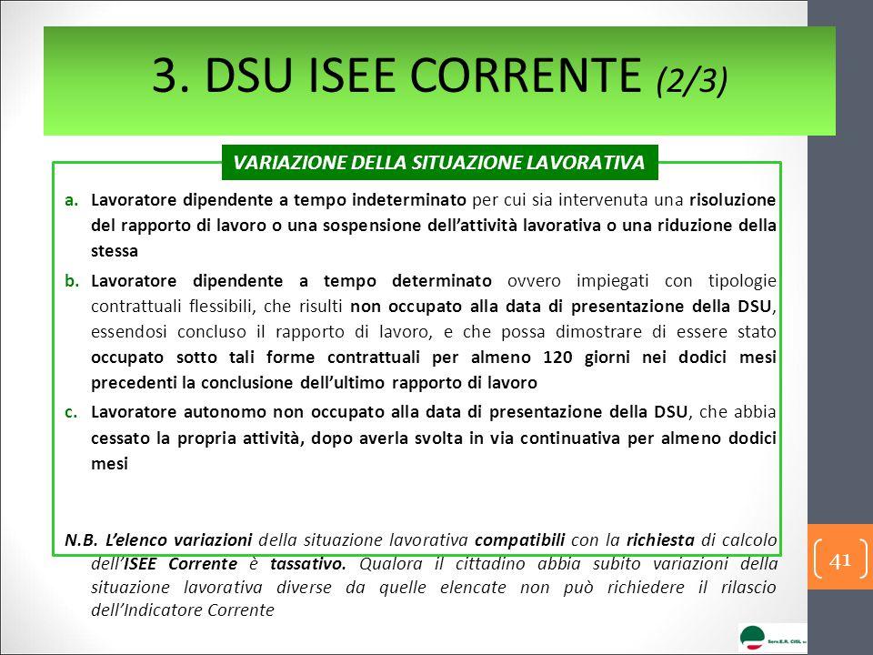 3. DSU ISEE CORRENTE (2/3) a.Lavoratore dipendente a tempo indeterminato per cui sia intervenuta una risoluzione del rapporto di lavoro o una sospensi