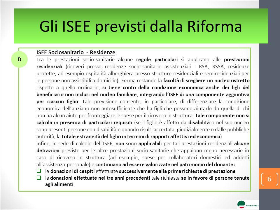 Gli ISEE previsti dalla Riforma ISEE Sociosanitario - Residenze Tra le prestazioni socio-sanitarie alcune regole particolari si applicano alle prestaz