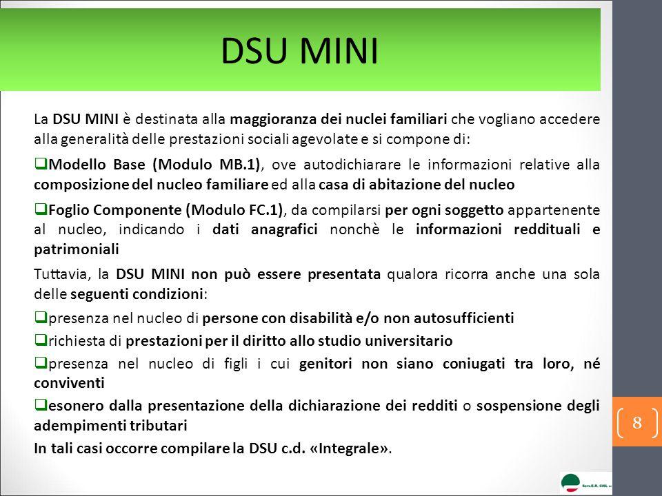 DSU MINI La DSU MINI è destinata alla maggioranza dei nuclei familiari che vogliano accedere alla generalità delle prestazioni sociali agevolate e si