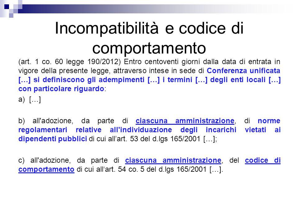Incompatibilità e codice di comportamento (art. 1 co. 60 legge 190/2012) Entro centoventi giorni dalla data di entrata in vigore della presente legge,