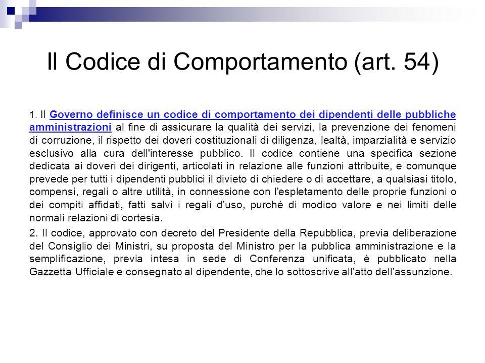 Il Codice di Comportamento (art. 54) 1. Il Governo definisce un codice di comportamento dei dipendenti delle pubbliche amministrazioni al fine di assi