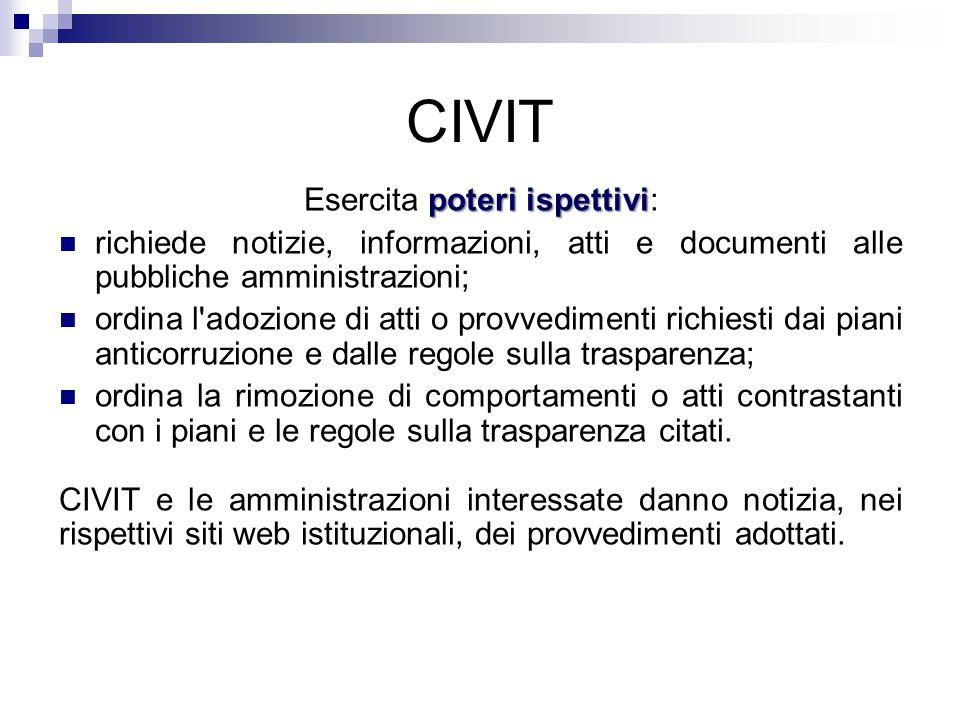 CIVIT poteri ispettivi Esercita poteri ispettivi: richiede notizie, informazioni, atti e documenti alle pubbliche amministrazioni; ordina l'adozione d