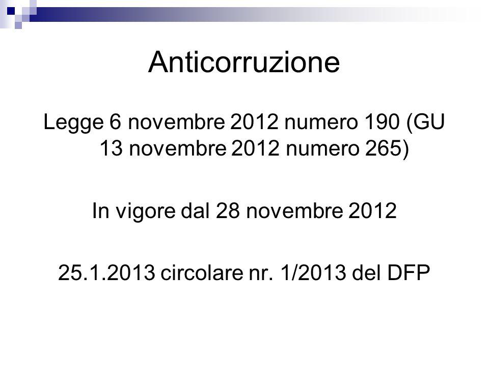 Anticorruzione Legge 6 novembre 2012 numero 190 (GU 13 novembre 2012 numero 265) In vigore dal 28 novembre 2012 25.1.2013 circolare nr. 1/2013 del DFP