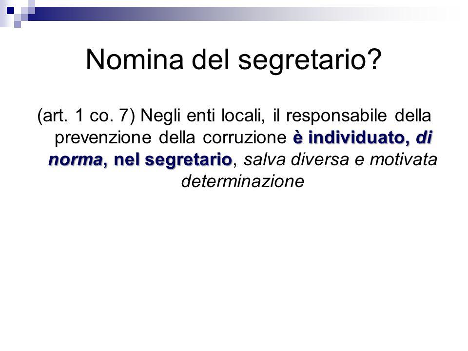 Nomina del segretario? è individuato, di norma, nel segretario (art. 1 co. 7) Negli enti locali, il responsabile della prevenzione della corruzione è