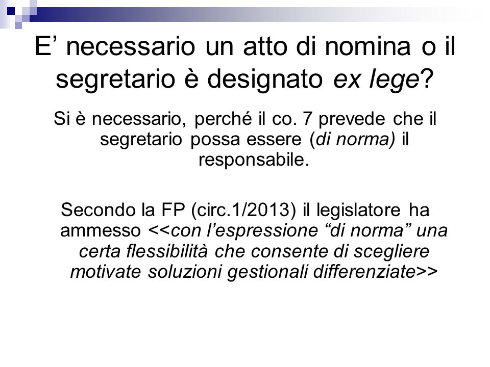 E' necessario un atto di nomina o il segretario è designato ex lege? Si è necessario, perché il co. 7 prevede che il segretario possa essere (di norma