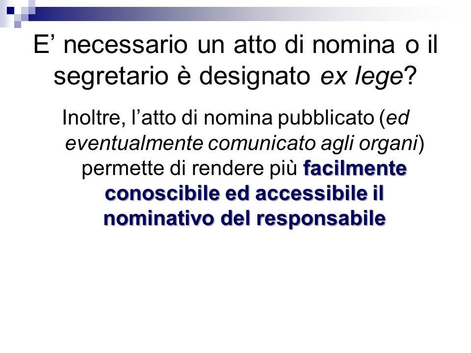 E' necessario un atto di nomina o il segretario è designato ex lege? facilmente conoscibile ed accessibile il nominativo del responsabile Inoltre, l'a