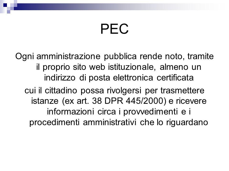 PEC Ogni amministrazione pubblica rende noto, tramite il proprio sito web istituzionale, almeno un indirizzo di posta elettronica certificata cui il c