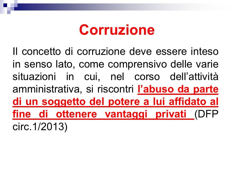 Corruzione Il concetto di corruzione deve essere inteso in senso lato, come comprensivo delle varie situazioni in cui, nel corso dell'attività amminis