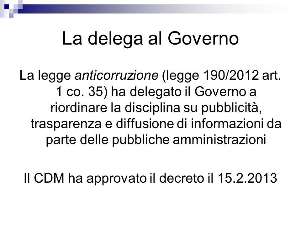 La delega al Governo La legge anticorruzione (legge 190/2012 art. 1 co. 35) ha delegato il Governo a riordinare la disciplina su pubblicità, trasparen