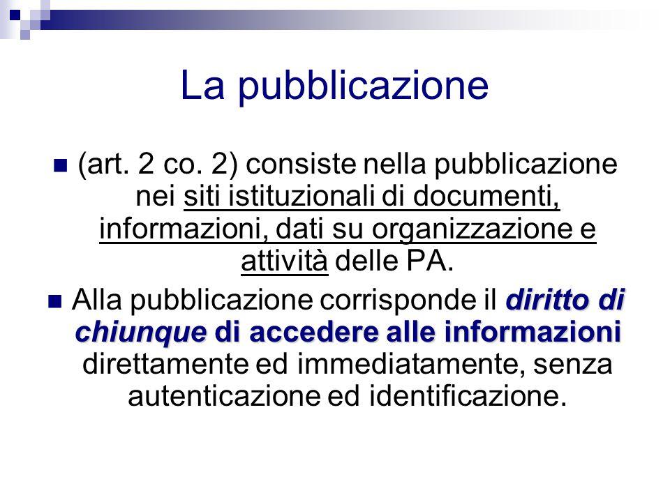La pubblicazione (art. 2 co. 2) consiste nella pubblicazione nei siti istituzionali di documenti, informazioni, dati su organizzazione e attività dell