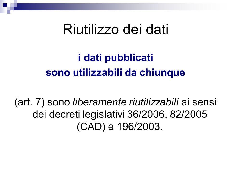 Riutilizzo dei dati i dati pubblicati sono utilizzabili da chiunque (art. 7) sono liberamente riutilizzabili ai sensi dei decreti legislativi 36/2006,