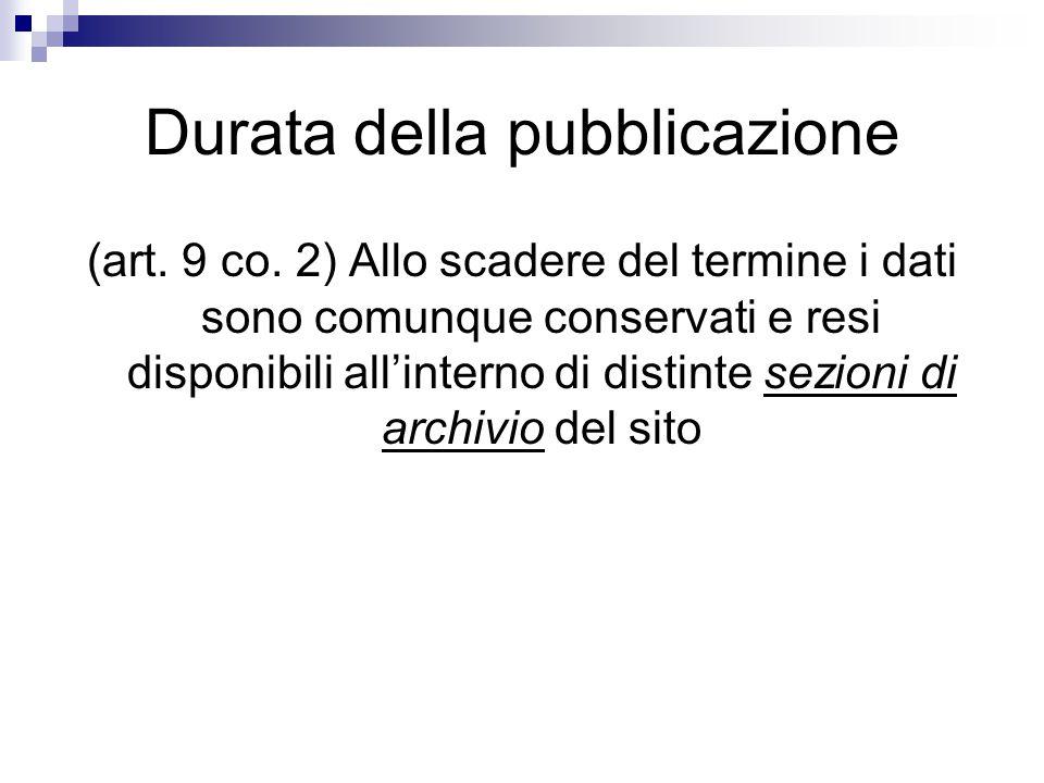 Durata della pubblicazione (art. 9 co. 2) Allo scadere del termine i dati sono comunque conservati e resi disponibili all'interno di distinte sezioni