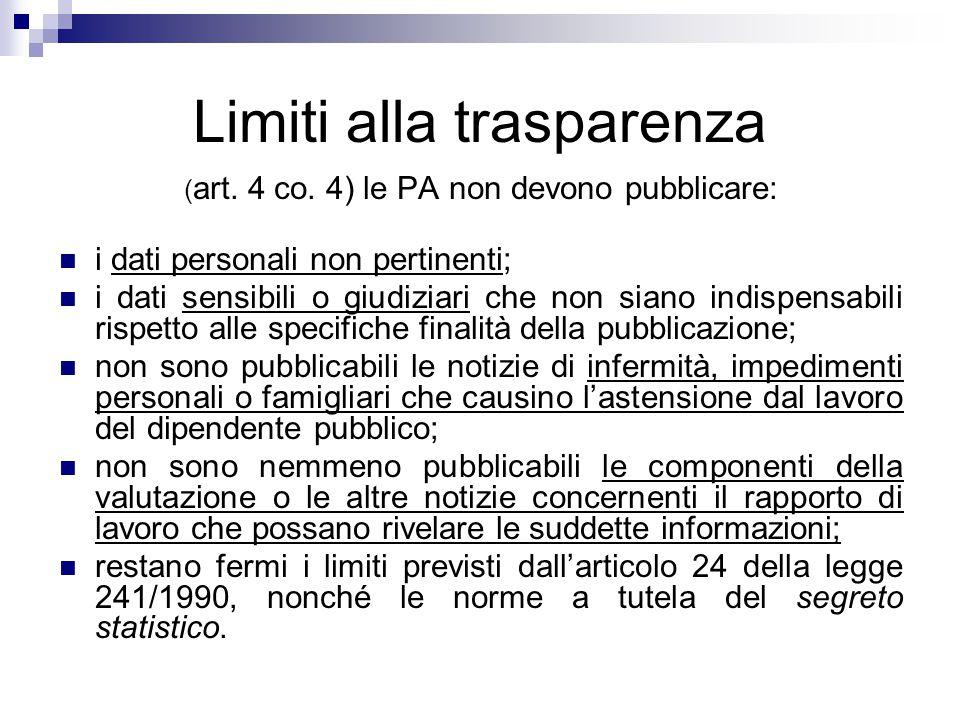 Limiti alla trasparenza ( art. 4 co. 4) le PA non devono pubblicare: i dati personali non pertinenti; i dati sensibili o giudiziari che non siano indi