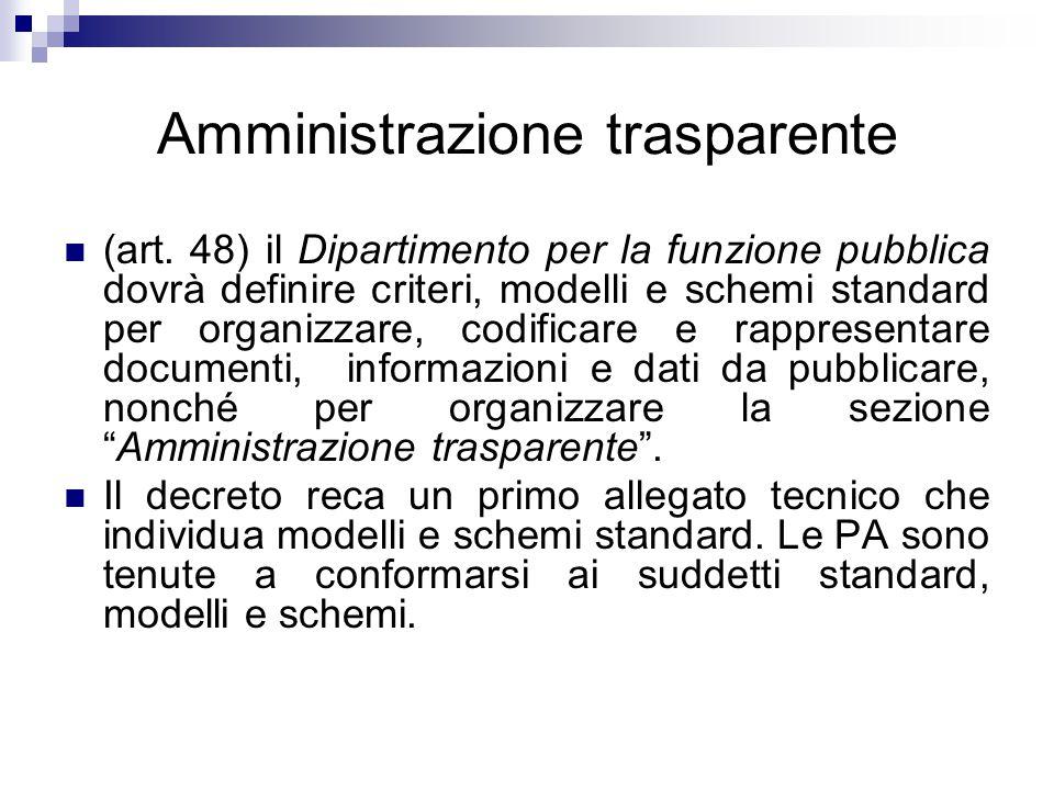 Amministrazione trasparente (art. 48) il Dipartimento per la funzione pubblica dovrà definire criteri, modelli e schemi standard per organizzare, codi