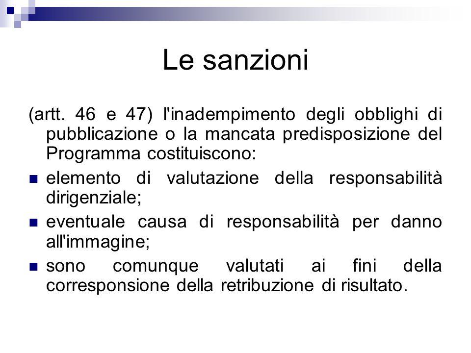 Le sanzioni (artt. 46 e 47) l'inadempimento degli obblighi di pubblicazione o la mancata predisposizione del Programma costituiscono: elemento di valu