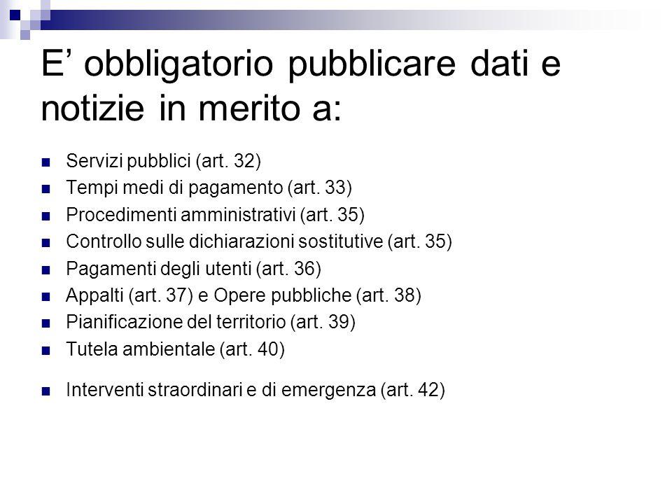 E' obbligatorio pubblicare dati e notizie in merito a: Servizi pubblici (art. 32) Tempi medi di pagamento (art. 33) Procedimenti amministrativi (art.