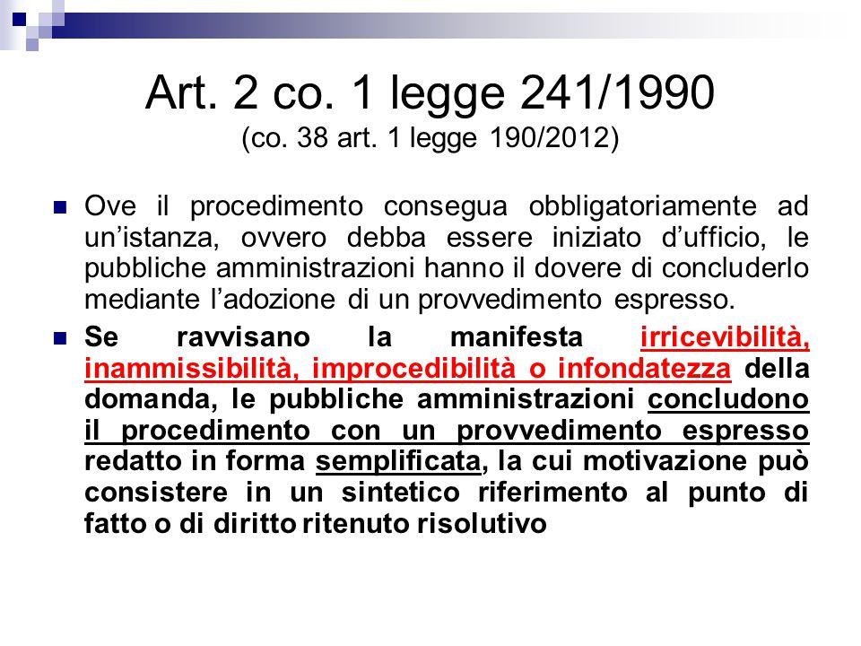 Art. 2 co. 1 legge 241/1990 (co. 38 art. 1 legge 190/2012) Ove il procedimento consegua obbligatoriamente ad un'istanza, ovvero debba essere iniziato