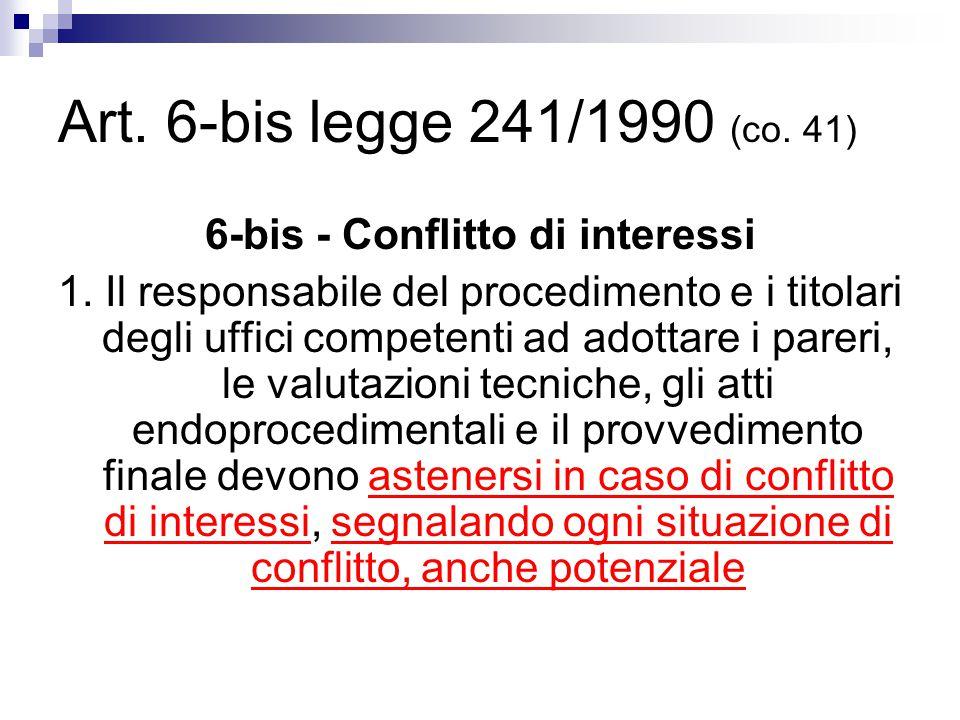 Art. 6-bis legge 241/1990 (co. 41) 6-bis - Conflitto di interessi 1. Il responsabile del procedimento e i titolari degli uffici competenti ad adottare