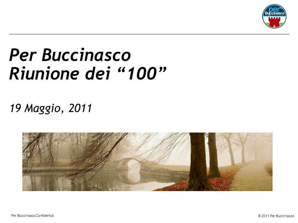 © 2011 Per Buccinasco Per Buccinasco Confidential Per Buccinasco Riunione dei 100 19 Maggio, 2011