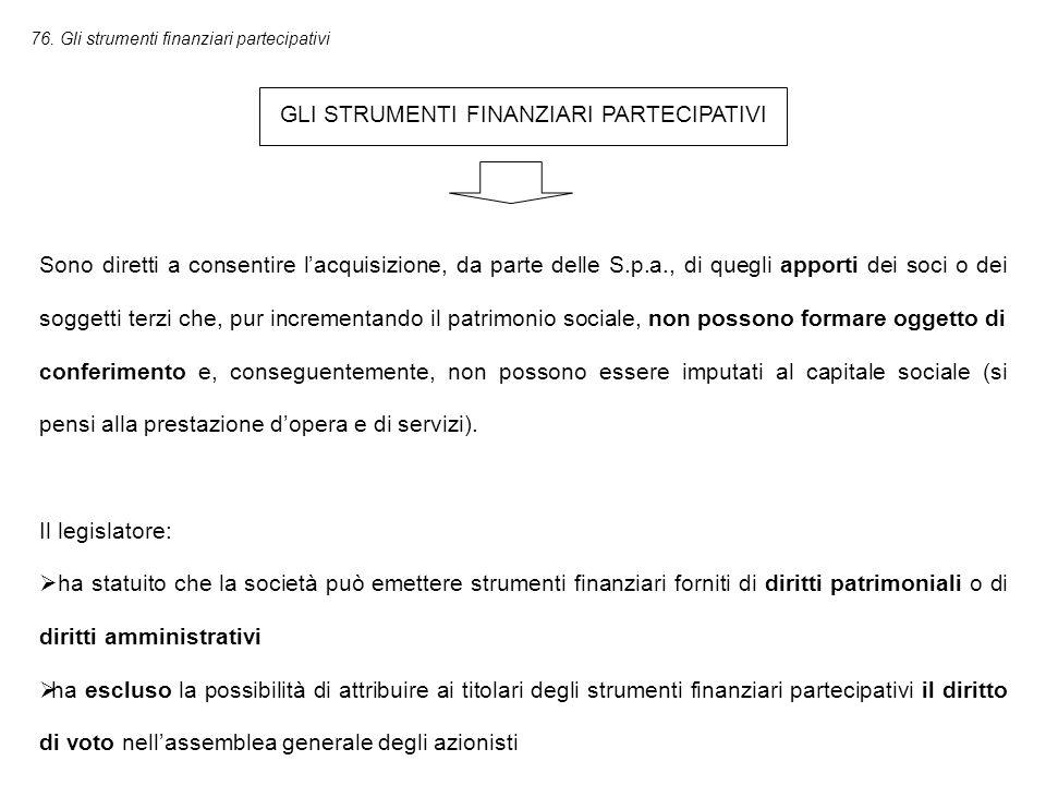 76. Gli strumenti finanziari partecipativi GLI STRUMENTI FINANZIARI PARTECIPATIVI Sono diretti a consentire l'acquisizione, da parte delle S.p.a., di