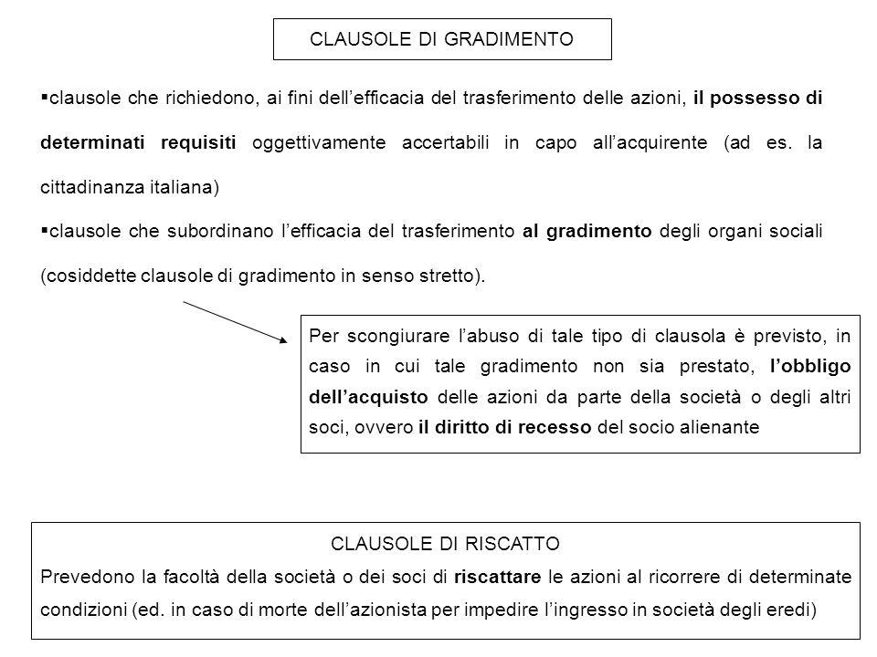 CLAUSOLE DI GRADIMENTO  clausole che richiedono, ai fini dell'efficacia del trasferimento delle azioni, il possesso di determinati requisiti oggettivamente accertabili in capo all'acquirente (ad es.