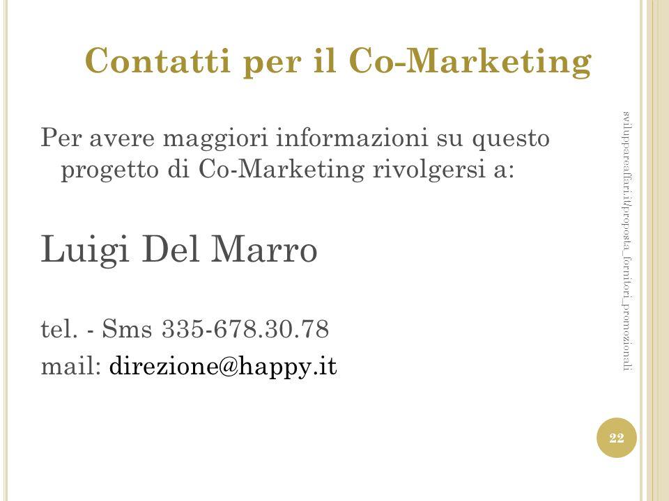 Contatti per il Co-Marketing Per avere maggiori informazioni su questo progetto di Co-Marketing rivolgersi a: Luigi Del Marro tel. - Sms 335-678.30.78