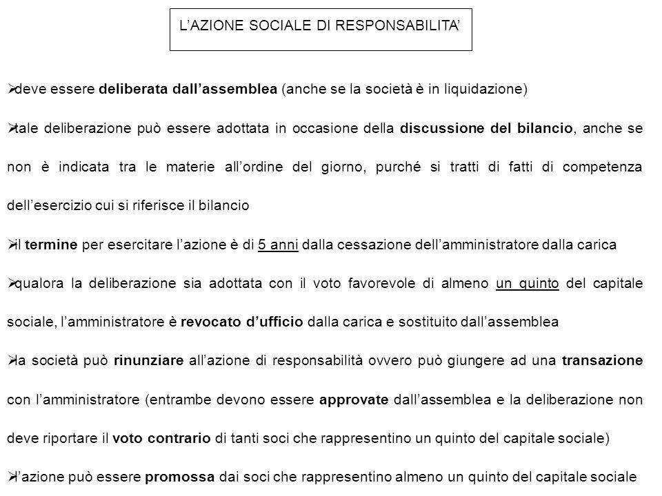 L'AZIONE SOCIALE DI RESPONSABILITA'  deve essere deliberata dall'assemblea (anche se la società è in liquidazione)  tale deliberazione può essere ad