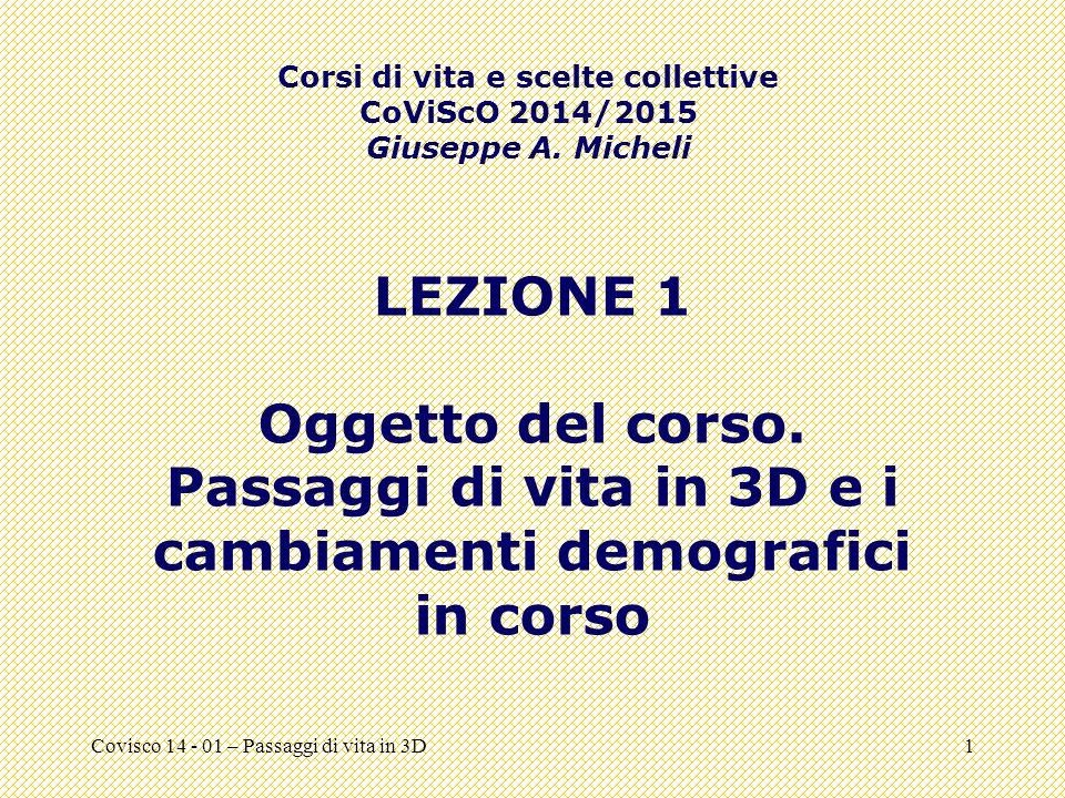 Covisco 14 - 01 – Passaggi di vita in 3D1 LEZIONE 1 Oggetto del corso. Passaggi di vita in 3D e i cambiamenti demografici in corso Corsi di vita e sce