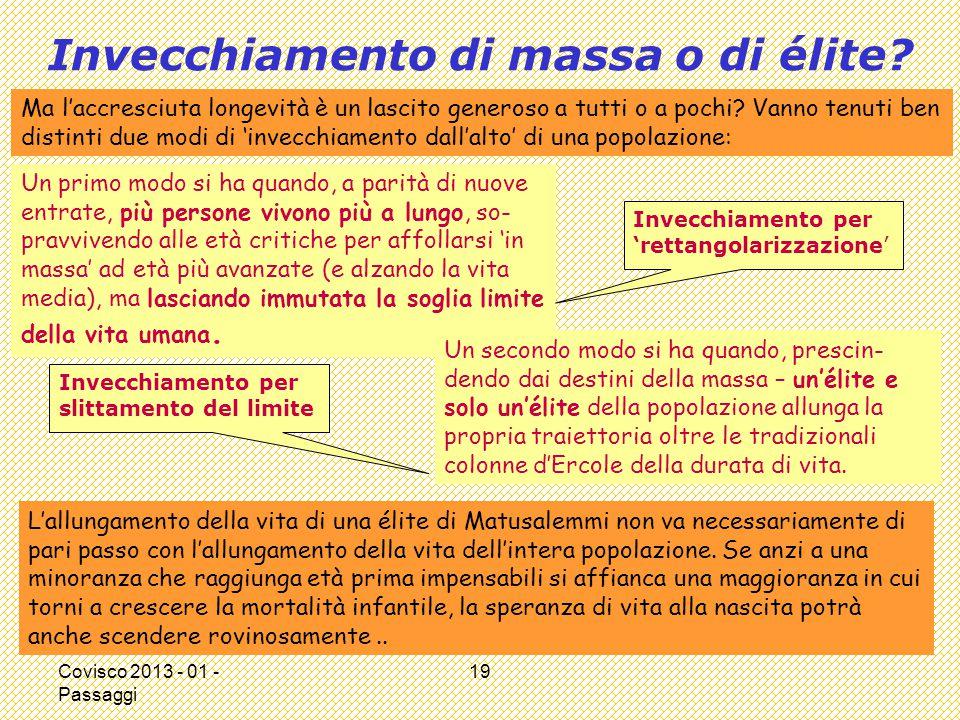 Covisco 2013 - 01 - Passaggi 19 Invecchiamento di massa o di élite? Un primo modo si ha quando, a parità di nuove entrate, più persone vivono più a lu