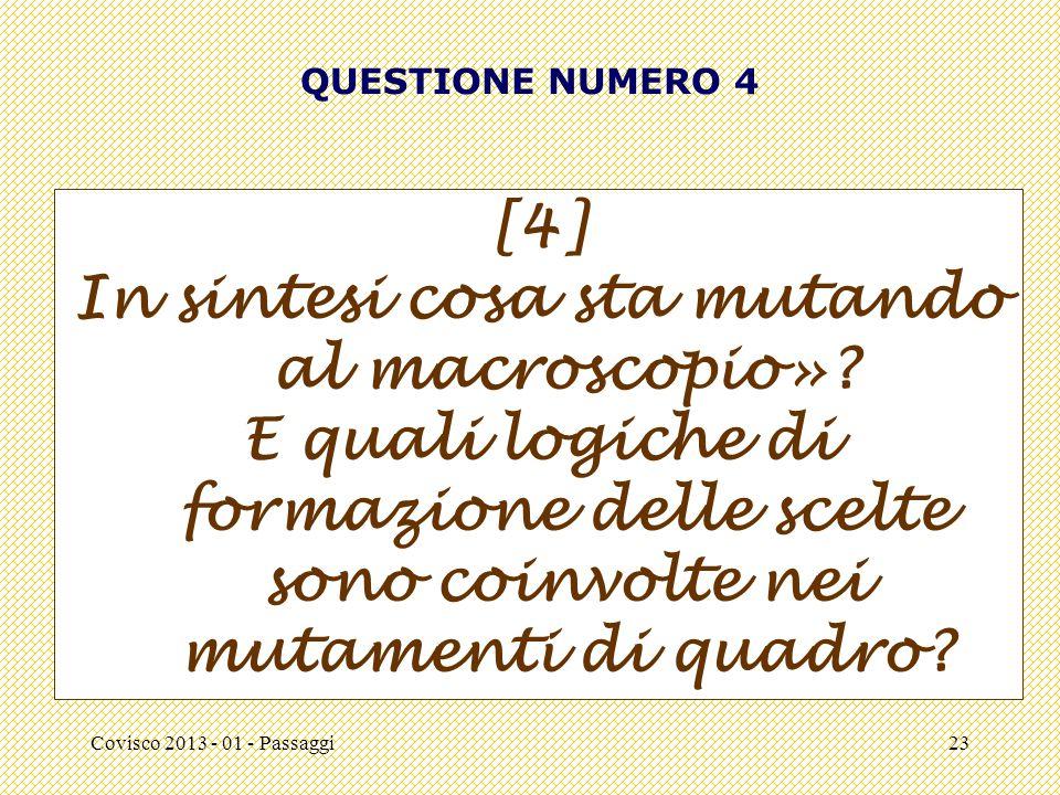 Covisco 2013 - 01 - Passaggi23 QUESTIONE NUMERO 4 [4] In sintesi cosa sta mutando al macroscopio»? E quali logiche di formazione delle scelte sono coi