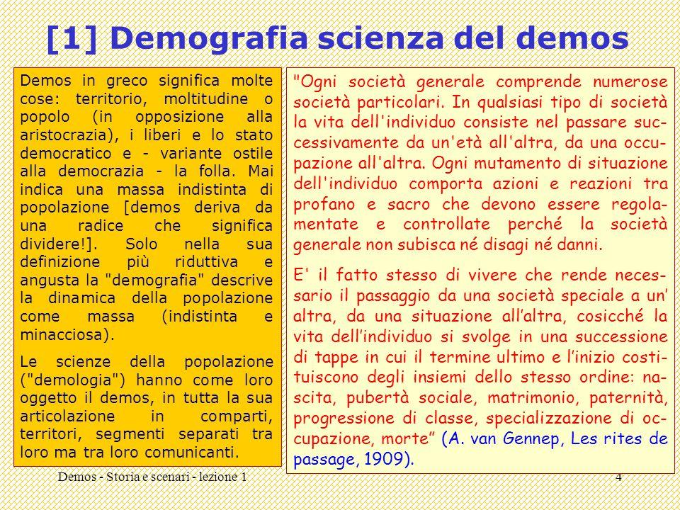 Demos - Storia e scenari - lezione 14 [1] Demografia scienza del demos Demos in greco significa molte cose: territorio, moltitudine o popolo (in opposizione alla aristocrazia), i liberi e lo stato democratico e - variante ostile alla democrazia - la folla.