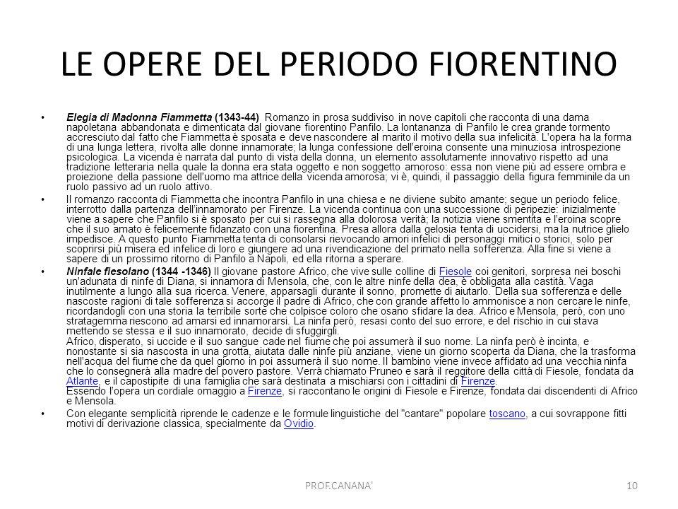 LE OPERE DEL PERIODO FIORENTINO Elegia di Madonna Fiammetta (1343-44) Romanzo in prosa suddiviso in nove capitoli che racconta di una dama napoletana