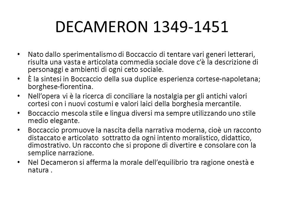 DECAMERON 1349-1451 Nato dallo sperimentalismo di Boccaccio di tentare vari generi letterari, risulta una vasta e articolata commedia sociale dove c'è