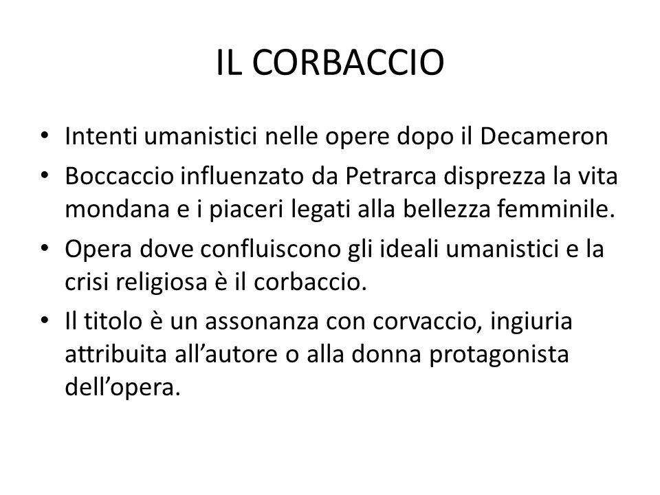 IL CORBACCIO Intenti umanistici nelle opere dopo il Decameron Boccaccio influenzato da Petrarca disprezza la vita mondana e i piaceri legati alla bell
