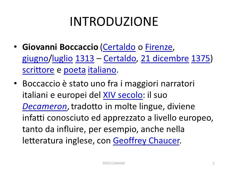 INTRODUZIONE Giovanni Boccaccio (Certaldo o Firenze, giugno/luglio 1313 – Certaldo, 21 dicembre 1375) scrittore e poeta italiano.CertaldoFirenze giugn
