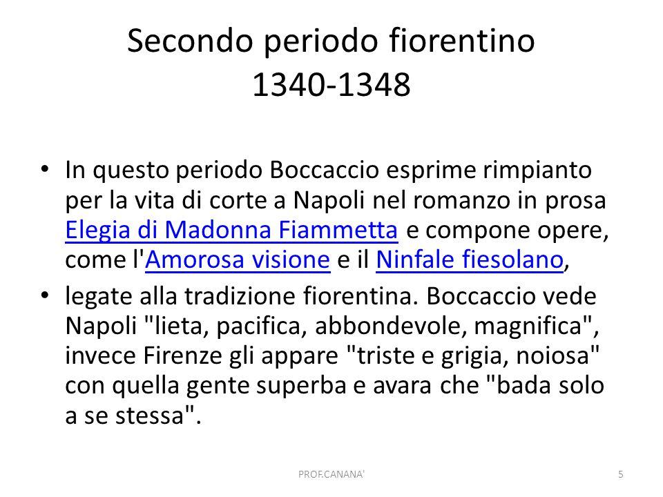 Secondo periodo fiorentino 1340-1348 In questo periodo Boccaccio esprime rimpianto per la vita di corte a Napoli nel romanzo in prosa Elegia di Madonn