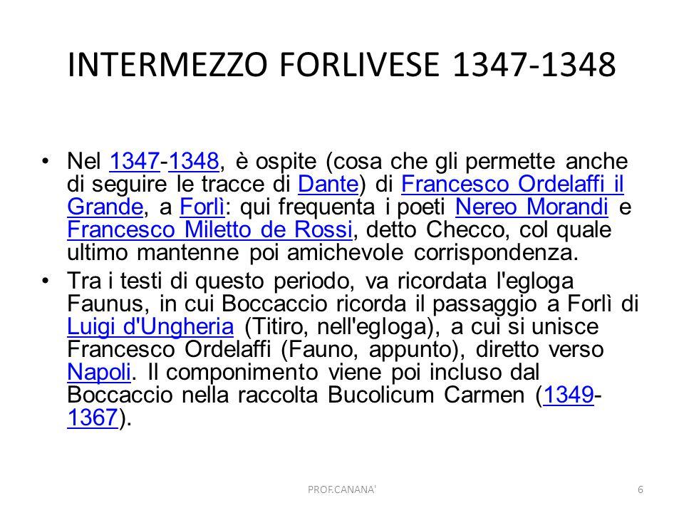 INTERMEZZO FORLIVESE 1347-1348 Nel 1347-1348, è ospite (cosa che gli permette anche di seguire le tracce di Dante) di Francesco Ordelaffi il Grande, a