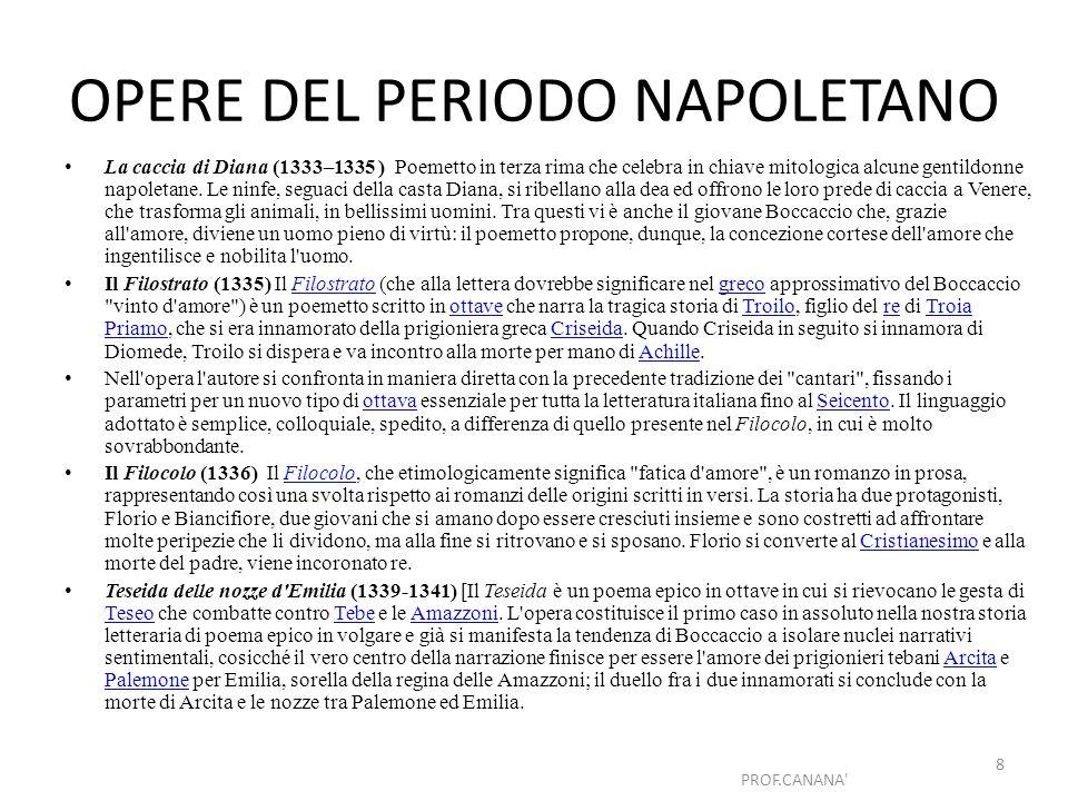 OPERE DEL PERIODO FIORENTINO Comedia delle ninfe fiorentine (1339-1340) La Comedia delle ninfe fiorentine (o Ninfale d Ameto) è una narrazione in prosa, inframmezzata da componimenti in terzine cantati da vari personaggi.