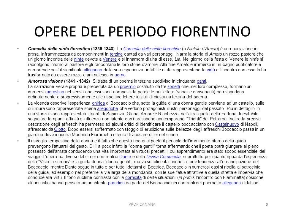 OPERE DEL PERIODO FIORENTINO Comedia delle ninfe fiorentine (1339-1340) La Comedia delle ninfe fiorentine (o Ninfale d'Ameto) è una narrazione in pros