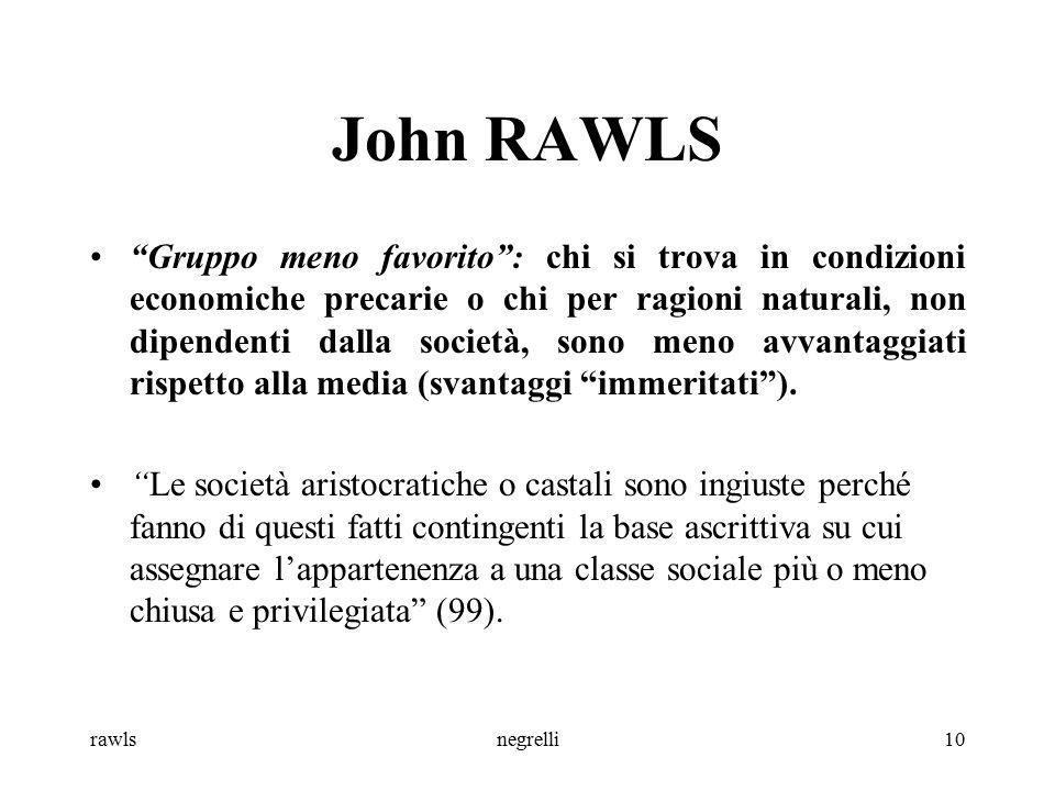 """rawlsnegrelli10 John RAWLS """"Gruppo meno favorito"""": chi si trova in condizioni economiche precarie o chi per ragioni naturali, non dipendenti dalla soc"""