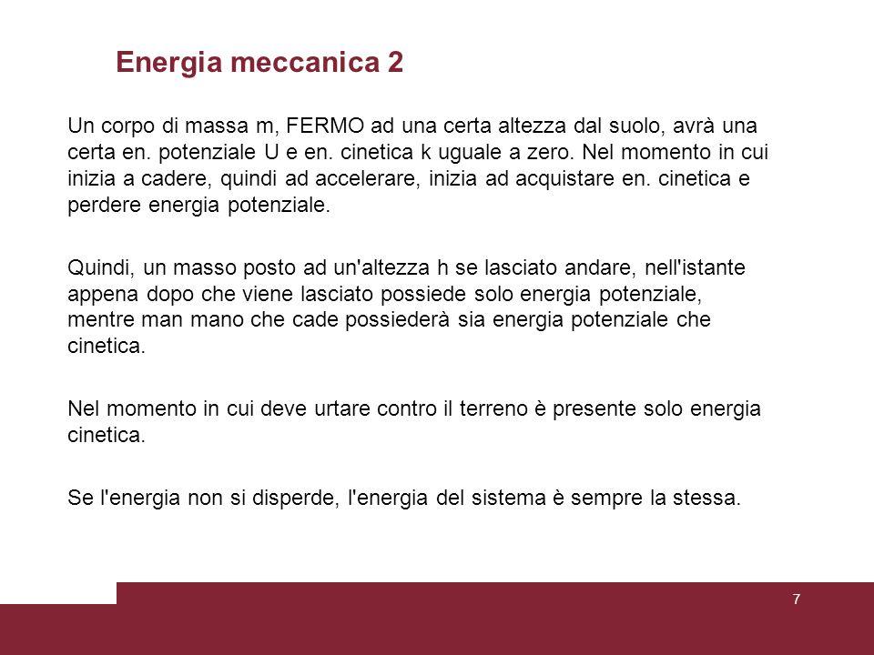 Energia meccanica 2 Un corpo di massa m, FERMO ad una certa altezza dal suolo, avrà una certa en.