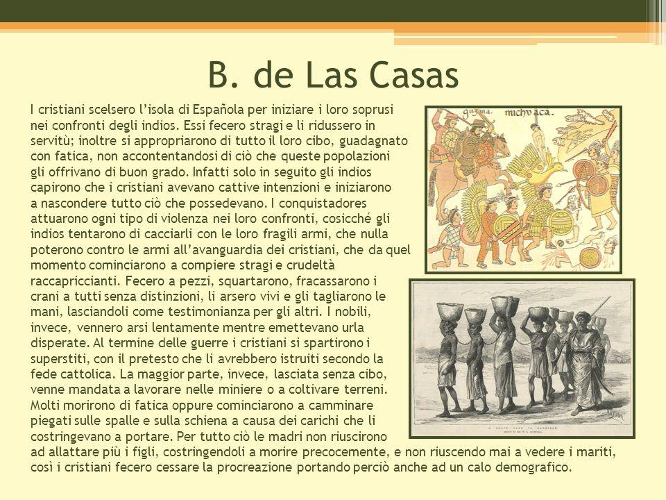 B. de Las Casas I cristiani scelsero l'isola di Española per iniziare i loro soprusi nei confronti degli indios. Essi fecero stragi e li ridussero in