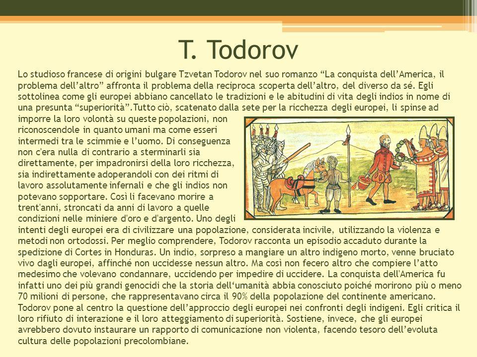 """T. Todorov Lo studioso francese di origini bulgare Tzvetan Todorov nel suo romanzo """"La conquista dell'America, il problema dell'altro"""" affronta il pro"""