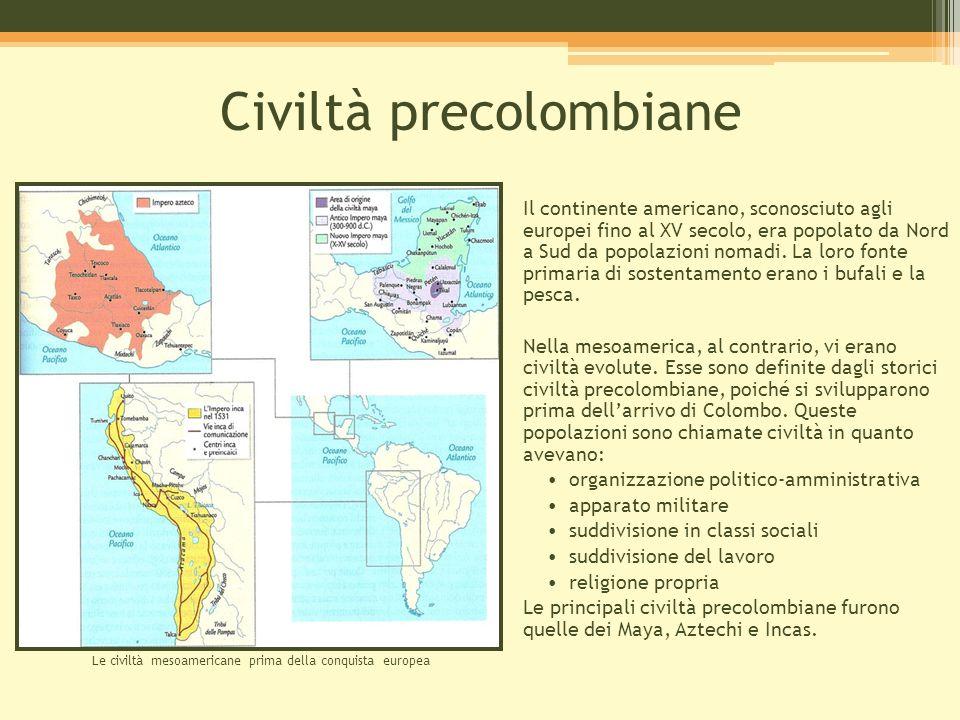Civiltà precolombiane Il continente americano, sconosciuto agli europei fino al XV secolo, era popolato da Nord a Sud da popolazioni nomadi. La loro f