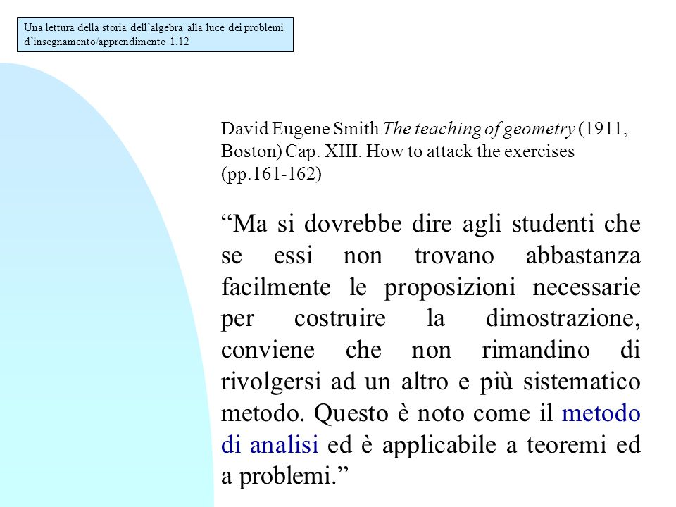 "David Eugene Smith The teaching of geometry (1911, Boston) Cap. XIII. How to attack the exercises (pp.161-162) ""Ma si dovrebbe dire agli studenti che"
