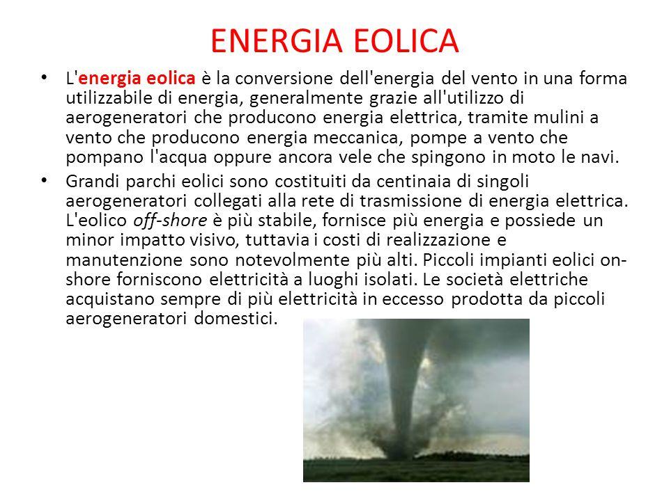 ENERGIA EOLICA L'energia eolica è la conversione dell'energia del vento in una forma utilizzabile di energia, generalmente grazie all'utilizzo di aero