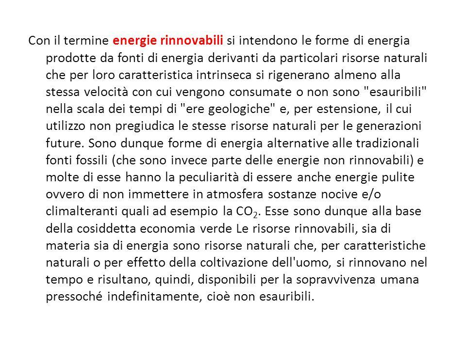Con il termine energie rinnovabili si intendono le forme di energia prodotte da fonti di energia derivanti da particolari risorse naturali che per lor