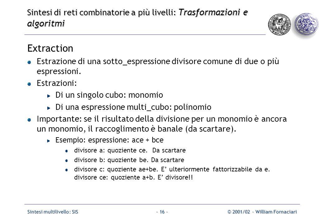 Sintesi multilivello: SIS© 2001/02 - William Fornaciari- 16 - Extraction Estrazione di una sotto_espressione divisore comune di due o più espressioni.