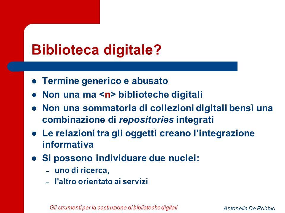 Antonella De Robbio Gli strumenti per la costruzione di biblioteche digitali Biblioteca digitale.